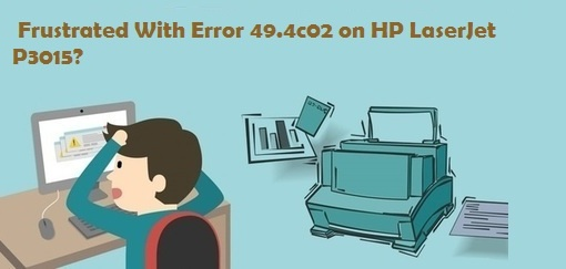 RESOLVING HP P3015 Printer Error Code 49.4C02